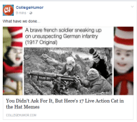 collegehumor: CHH  CollegeHumor  9 mins  What have we done...  A brave french soldier sneaking up  on unsuspecting German infantry  (1917 Original)  You Didn't Ask For It, But Here's 17 Live Action Cat in  the Hat Memes  COLLEGEHUMOR.COM