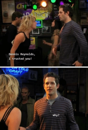 Facebook, Old, and MeIRL: Chi-  SH  BER  Dennis Reynolds,  trusted you!  DRAFT  OLD  Why? meirl | https://goo.gl/i7OmJs - Join my facebook page