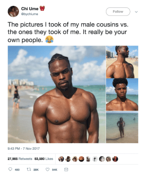 Love, Photography, and Pictures: Chi Ume  @bychiume  Follow  The pictures I took of my male cousins vs.  the ones they took of me. It really be your  own people.  9:43 PM-7 Nov 2017  27,985 Retweets 83,580 Likes4e  480  t 28K 84K When you love your cousins but they suck at photography