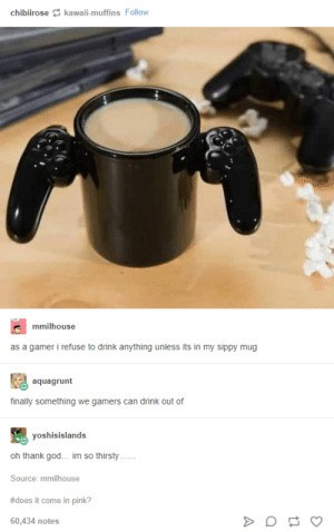 Pink, Source, and Can: chibiirose kawai-muffins Follow  mmilhouse  as a gamer i refuse to drink anything unless its in my sippy mug  aquagrunt  finally something we gamers can drink out of  yoshisislands  Source: mmilhouse  #does it come in pink?  60,434 notes #doesitcomeinpink