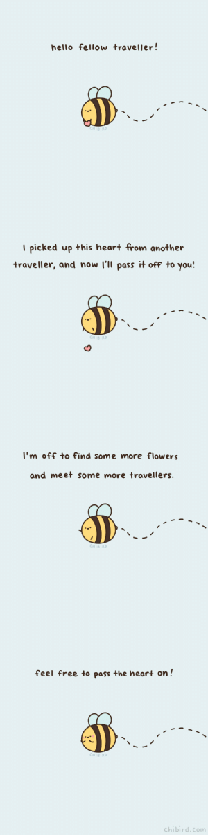 "chibird: You can pass the bee heart to someone else! 🐝❤️️  Note, I used the European spelling of ""traveller"" with two l's instead of one. : )   Chibird Store 