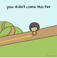 Look back at all you've survived and all you've accomplished, and be proud. Then look at all the things you dream of and want to reach and be motivated to keep moving forward. inspiration motivation gif animation journey chibird art cute: CHIBIRD  you didn't come this far  chi bird com Look back at all you've survived and all you've accomplished, and be proud. Then look at all the things you dream of and want to reach and be motivated to keep moving forward. inspiration motivation gif animation journey chibird art cute