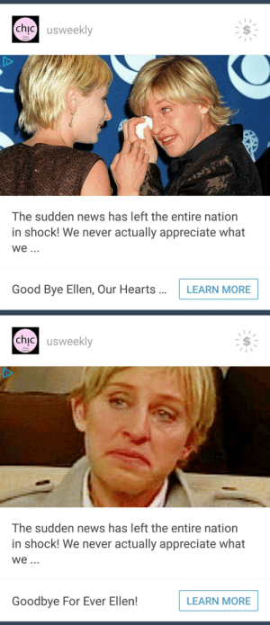 jackwynand:  why does tumblr keep trying to convince me that ellen degeneres is dead : chic】 usweekly  Online  The sudden news has left the entire nation  in shock! We never actually appreciate what  We.  Good Bye Ellen, Our HeartsLEARN MORE   chic usweekly  Onine  The sudden news has left the entire nation  in shock! We never actually appreciate what  We  Goodbye For Ever Ellen!  LEARN MORE jackwynand:  why does tumblr keep trying to convince me that ellen degeneres is dead