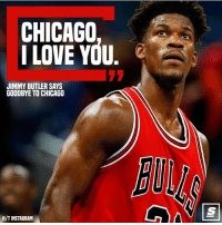 Chicago, Jimmy Butler, and Love: CHICAGO  I LOVE YOU.  JIMMY BUTLER SAYS  GOODBYE TO CHICAGO  BU  H/TINSTAGRAM Jimmy will be missed in Chicago😢 Will he play better or worse on the Wolves?