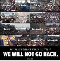 st paul: Chicago  New York  Portland  St Louis  Seattle  San Francisco Philadelphia St. Paul  Denver  Washington DC Los Angeles Boston  Nashville  Atlanta  Indianapolis  Austin  NATIONAL WO MEN'S MARCH 1/2 1/2017  WE WILL NOT GO BACK.  TUOther98