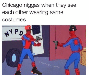 where u from: Chicago niggas when they see  each other wearing same  costumes  oos  SyNi  ggaAs  ociation where u from