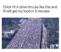 Be Like, Chick-Fil-A, and Food: Chick Fil A drive thru be like this and  I'll still get my food in 3 minutes There will be no CFA slander