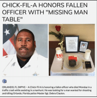 "Merica ChickFilA BackTheBlue BlueLivesMatter RIP: CHICK-FIL-A HONORS FALLEN  OFFICER WITH ""MISSING MAN  TABLE""  ORLANDO, FL (WPVI) A Chick-Fil-A is honoring a fallen officer who died Monday in a  traffic crash while assisting in a manhunt. He was looking for a man wanted for shooting  and killing Orlando, Florida police Master Sgt. Debra Clayton. Merica ChickFilA BackTheBlue BlueLivesMatter RIP"