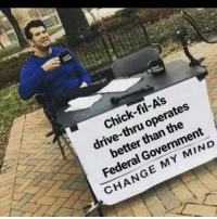 Funny, Drive, and Change: Chick-fil-A's  drive-thru operates  better than the  Federal Government  CHANGE MY MIND No CFA slander is allowed. They're literally goats