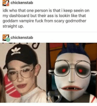I only knew who this guy was through this picture of him with the pasty white face and him getting exposed: chickenstab  idk who that one person is that i keep seein on  my dashboard but their ass is lookin like that  goddam vampire fuck from scary godmother  straight up.  N chickenstab  dan I only knew who this guy was through this picture of him with the pasty white face and him getting exposed