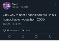 Memes, Thanos, and 🤖: Chief  @ChiefTweeets  Only way to beat Thanos is to pull up his  homophobic tweets from 2009  12/8/18, 12:14 PM  5,833 Retweets 17K Likes (GC)