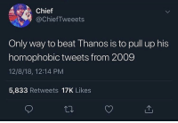 Advice, Kevin Hart, and Tumblr: Chief  @ChiefTweeets  Only way to beat Thanos is to pull up his  omopnobic tweets from 2009  12/8/18, 12:14 PM  5,833 Retweets 17K Likes advice-animal:  They did that to Kevin Hart