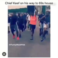 Chief Keef, Funny, and House: Chief Keef on his way to 69s house  4  @FunnyHoodVidz The only rapper that is about the shits is king Draco big Soulja