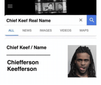 Real Name: Chief Keef Real Name  ALL NEWS IMAGES VIDEOS MAPS  Chief Keef Name  Chiefferson  Keefferson