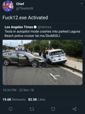 On sight! by klemz MORE MEMES: Chief  @ThisAintlt  Fuck12.exe Activated  Los Angeles Times& @latimes  Tesla in autopilot mode crashes into parked Laguna  Beach police cruiser lat.ms/2kxMGDJ  10:34 PM 22 Nov 18  19.6K Retweets 82.5K Likes On sight! by klemz MORE MEMES