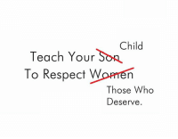 respect women: Child  Teach Your SOR  To Respect Women  Those Who  Deserve