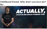 Anime, Love, and The Real: Childhood friend- Why don't you love me?  Mc-  ACTUALLY  QUANTUM MECHANICS FORBIDS THIS
