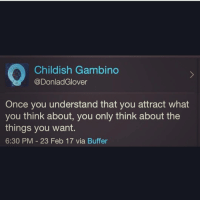 Childish Gambino, Memes, and Childish: Childish Gambino  @Donlad Glover  Once you understand that you attract what  you think about, you only think about the  things you want.  6:30 PM 23 Feb 17 via Buffer mood 💭 manifesting shepost♻♻ via @_evergreen