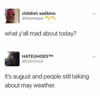 Memes, Jokes, and Today: childish sadbino  @datassque  what y'all mad about today?  HATEUHOESTM  @CptnClout  It's august and people still talking  about may weather. Lmfao this man got jokes. Follow @onlyinthehood for more