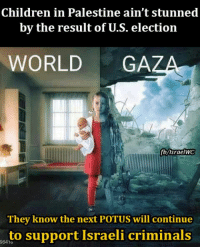 Memes, Israel, and Israeli: Children in Palestine ain't stunned  by the result of U.S. election  WORLD  GA  fb Israel WC  They know the next POTUS will continue  to support Israeli criminals