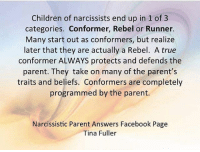 Always an interesting one personally to me, when I look back... 💯 accurate narcisissm101 survivorlevelexpert themoreyouknow detachwithlove blessandrelease nocontact breakthecycle loveyourself removethetoxic begladitsgone keepmovin keephealing keepgrowin 💜: Children of narcissists end up in 1 of 3  categories. Conformer, Rebel or Runner.  Many start out as conformers, but realize  later that they are actually a Rebel. A true  conformer ALWAYS protects and defends the  parent. They take on many of the parent's  traits and beliefs. Conformers are completely  programmed by the parent.  Narcissistic Parent Answers Facebook Page  Tina Fuller Always an interesting one personally to me, when I look back... 💯 accurate narcisissm101 survivorlevelexpert themoreyouknow detachwithlove blessandrelease nocontact breakthecycle loveyourself removethetoxic begladitsgone keepmovin keephealing keepgrowin 💜