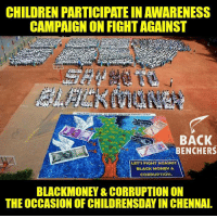 Memes, Corruption, and 🤖: CHILDREN PARTICIPATE IN AWARENESS  CAMPAIGN ON FIGHTAGAINST  BACK  BENCHERS  LET'S FIGHT AGAINST  BLACK MONEY &  CORRUPTION.  A  BLACKMONEY CORRUPTION ON  THE OCCASION OF CHILDRENSDAY IN CHENNAI.