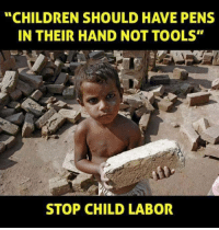 "Memes, Tool, and 🤖: ""CHILDREN SHOULD HAVE PENS  IN THEIR HAND NOT TOOLS""  STOP CHILD LABOR"