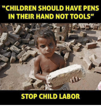 "Memes, Tool, and 🤖: ""CHILDREN SHOULD HAVE PENS  IN THEIR HAND NOT TOOLS""  STOP CHILD LABOR Jis din desh ki ye picture change Ho jayegi  Wo din kb aayega 😢"
