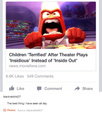 Children, Inside Out, and News: Children 'Terrified' After Theater Plays  'Insidious' Instead of 'Inside Out'  news.moviefone.com  6.6K Likes 549 Comments  LikeCommentShare  blackrabbit427  Photos Source: blackrabbit427