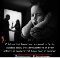 Brains, Children, and Family: Children that have been exposed to family  violence show the same patterns of brain  activity as soldiers that have been in combat.  Of /didyouknowpagel  Cu  @didyouknowpage