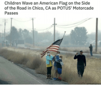 Children, Memes, and American: Children Wave an American Flag on the Side  of the Road in Chico, CA as POTUS' Motorcade  Passes
