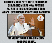 Troll, Trolling, and Indianpeoplefacebook: CHILDREN WHO PUTS THEIR PARENTSIN  OLDAGE HOME ARE NOW PUTTING  RS. 2.5L IN THEIRACCOUNTS TODA,  WONTIGET BLESSINGS OF THOSE PARENTS?  LA  laughing colours co m  PM MODI TROLLED BLACK MONEY Modi Trolls.. :P