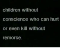 Children, Conscience, and Who: children without  conscience who can hurt  or even kill without  remorse