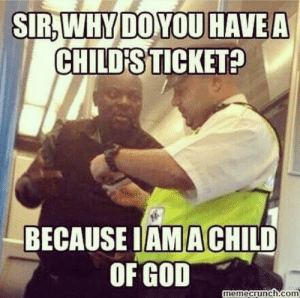 Funny, God, and Pictures: CHILDSTICKET?  BECAUSE IAMACHILD  OF GOD  nemecrunch.com 26 Funny Pictures to Make You Laugh 24