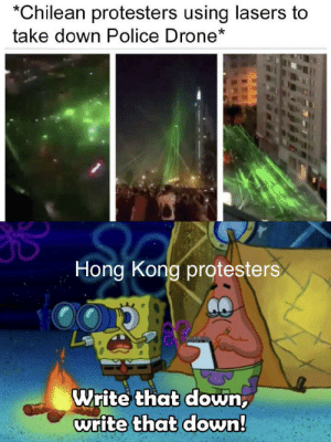 It's a good idea: Chilean protesters using lasers to  take down Police Drone*  Hong Kong protesters  Write that down,  write that down! It's a good idea