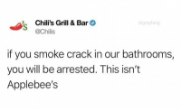 OH DAMN https://t.co/BBY60Kx27h: Chili's Grill & Bar  @Chilis  drgrayfang  if you smoke crack in our bathrooms,  you will be arrested. This isn't  Applebee's OH DAMN https://t.co/BBY60Kx27h