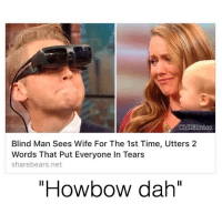 """😂😂👏👏👏 -(rp @chillblinton - -( pic credit @esight_eyewear - - - 420 memesdaily Relatable dank MarchMadness HoodJokes Hilarious Comedy HoodHumor ZeroChill Jokes Funny KanyeWest KimKardashian litasf KylieJenner JustinBieber Squad Crazy Omg Accurate Kardashians Epic bieber Weed TagSomeone hiphop trump rap drake: ChillBlinton  Blind Man Sees Wife For The 1st Time, Utters 2  Words That Put Everyone In Tears  share bears.net  """"Howbow dah"""" 😂😂👏👏👏 -(rp @chillblinton - -( pic credit @esight_eyewear - - - 420 memesdaily Relatable dank MarchMadness HoodJokes Hilarious Comedy HoodHumor ZeroChill Jokes Funny KanyeWest KimKardashian litasf KylieJenner JustinBieber Squad Crazy Omg Accurate Kardashians Epic bieber Weed TagSomeone hiphop trump rap drake"""