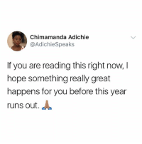 Memes, Hope, and 🤖: Chimamanda Adichie  @AdichieSpeaks  If you are reading this right now,  hope something really great  happens for you before this year  runs out. 🙏🏿🙏🏿🙏🏿 krakstv gospelsunday happysunday