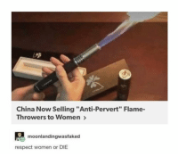 "Respect, China, and Women: China Now Selling ""Anti-Pervert"" Flame-  Throwers to Women>  moonlandingwastfaked  respect women or DIE All day 🔥"