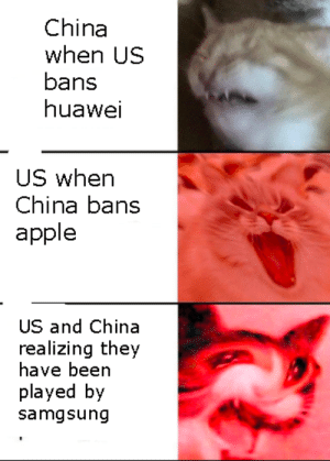 it do be like this by dadudezOnYT MORE MEMES: China  when US  bans  huawei  US whern  China bans  apple  US and China  realizing they  have been  played by  samgsung it do be like this by dadudezOnYT MORE MEMES