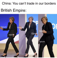 British Empire: China: You can't trade in our borders  British Empire:  Opium  pr  Opium  Opium  opiu  opium