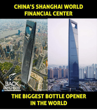 Memes, China, and 🤖: CHINA'S SHANGHAI WORLD  FINANCIAL CENTER  BACK  THE BIGGEST BOTTLE OPENER  IN THE WORLD