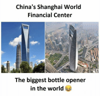 Shanghai, The World, and  in the World: China's Shanghai World  Financial Center  The biggest bottle opener  in the world