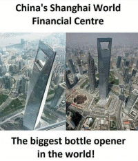Memes, China, and 🤖: China's Shanghai World  Financial Centre  The biggest bottle opener  in the world! Lol