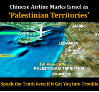 "The #Chinese airline, Hainan Airlines, has come under scrutiny for marking Israeli-controlled-territories on its multimedia flight system as ""#Palestinian Territories."": Chinese Airline Marks Israel as  'Palestinian Territories'  Aleppo  CYPRUS  SY  LEBANON  Damascus  sraelWC  Tel Aviv Jaffa  PALESTINIAN TERRITORIES  Jerusalem  Speak the Truth even if it Get You into Trouble The #Chinese airline, Hainan Airlines, has come under scrutiny for marking Israeli-controlled-territories on its multimedia flight system as ""#Palestinian Territories."""