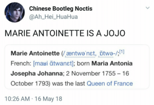 isablooo: starwarsgraphictee: JoJo's Bourgeois Adventure L'aventure bourgeois de Jojo : Chinese Bootleg Noctis  @Ah_Hei_HuaHua  MARIE ANTOINETTE IS A JOJO  Marie Antoinette (æntwa'net, õtwe-/;  French: [maui ātwanst]; born Maria Antonia  Josepha Johanna; 2 November 1755  16  October 1793) was the last Queen of France  10:26 AM 16 May 18 isablooo: starwarsgraphictee: JoJo's Bourgeois Adventure L'aventure bourgeois de Jojo