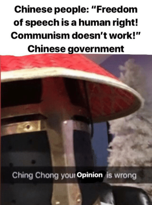 """Reddit, Work, and Chinese: Chinese people: """"Freedom  of speech is a human right!  Communism doesn't work!""""  Chinese government  Ching Chong your Opinion is wrong Thou opinion art incorrect"""