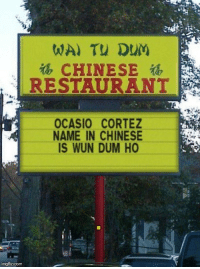 Chinese: CHINESE  RESIAURANT  OCASIO CORTEZ  NAME IN CHINESE  IS WUN DUM HO  imgflip.conm