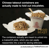 """Club, Food, and Tumblr: Chinese takeout containers are  actually made to fold out into plates.  FOOD  BEAST  The containers actually are meant to unfold into  a makeshift plate, which you can easily  reassemble into a box for storing leftovers.  you should probably go to TheMetaPicture.com <p><a href=""""http://laughoutloud-club.tumblr.com/post/166664834065/oh-so-thats-how-it-is"""" class=""""tumblr_blog"""">laughoutloud-club</a>:</p>  <blockquote><p>Oh, So That's How It Is</p></blockquote>"""