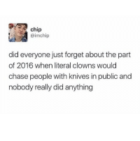 @friendofbae has one of the funniest pages on IG: chip  aim chip  did everyone just forget about the part  of 2016 when literal clowns would  chase people with knives in public and  nobody really did anything @friendofbae has one of the funniest pages on IG